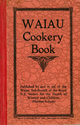 The Waiau Cookery Book. Containing 725 Well Tried Recipes contributed by Ladies of Waiau and Surrounding Districts