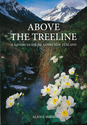 Above the Treeline. A Nature Guide to Alpine New Zealand