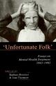 'Unfortunate Folk': Essays on Mental Health Treatment 1863-1992