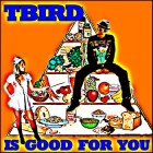 T Bird – T Bird Is Good For You artwork