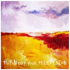 Turn off your television – Turn off your television artwork