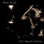 Black Vortex – Self Imposed Isolation artwork