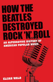 How the Beatles destroyed rock 'n' roll's poster (Elijah Wald)