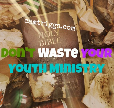 Don't Waste Your Youth Ministry