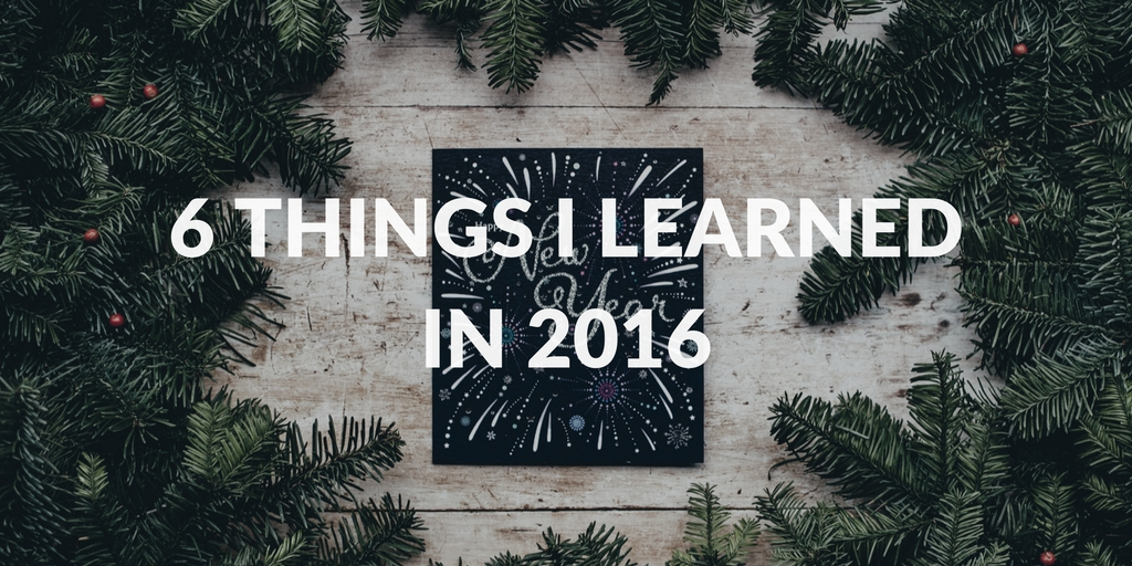 6 Valuable Lessons I Learned in 2016