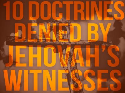 10 key biblical doctrines denied by Jehovah's Witnesses