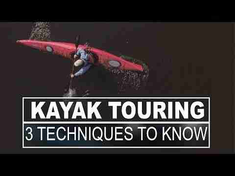 Kayak Touring | Top 3 Techniques All Touring Kayakers Should Know