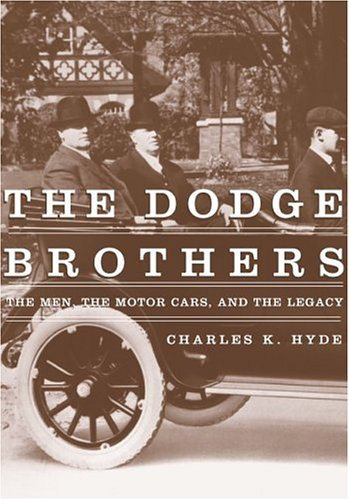 The Dodge Brothers: The Men, The Motor Cars, And The Legacy (Great Lakes Books)