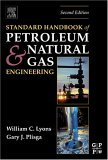 Standard Handbook of Petroleum and Natural Gas Engineering, Second Edition