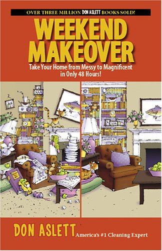 Weekend Makeover: Take Your Home from Messy to Magnificent in Only 48 Hours!!