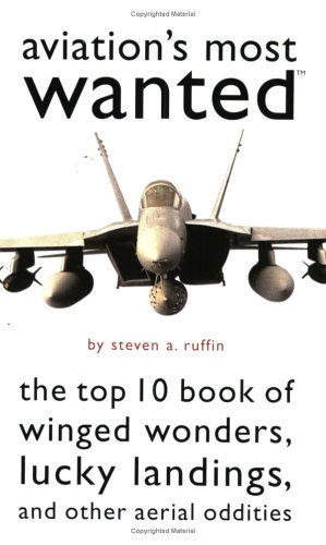 Aviation's Most Wanted: The Top 10 Book of Winged Wonders, Lucky Landings, and Other Aerial Oddities (Most Wanted)