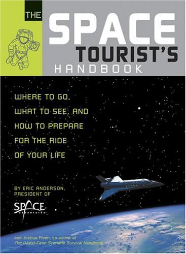The Space Tourist's Handbook: Where to Go, What to See, and How to Prepare for the Ride of Your Life