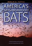 America's Neighborhood Bats: Understanding and Learning to Live in Harmony with Them (Second Revised Edition)
