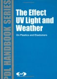 The Effect of UV Light and Weather On Plastics and Elastomers (PDL Series Handbook) (PDL Handbook Series)