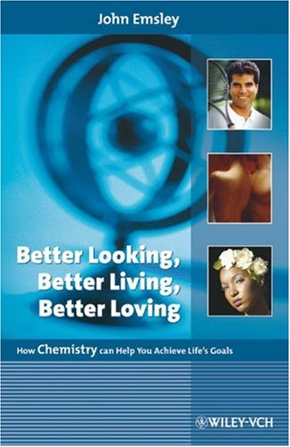 Better Looking, Better Living, Better Loving: How Chemistry can Help You Achieve Life's Goals