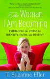 The Woman I Am Becoming: Embracing the Chase for Identity, Faith, and Destiny