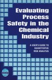 Evaluating Process Safety in the Chemical Industry: A User's Guide to Quantitative Risk Assessment (Ccps Concept Book)