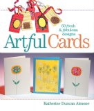 Artful Cards: 60 Fresh & Fabulous Designs