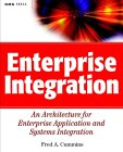 Enterprise Integration: An Architecture for Enterprise Application and Systems Integration