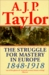 The Struggle for Mastery in Europe 1848-1918 (History of Modern Europe) by A.J.P. Taylor