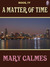 A Matter of Time (#4) by Mary Calmes