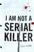 I Am Not A Serial Killer (John Cleaver, #1) by Dan Wells
