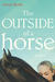 The Outside of a Horse by Ginny Rorby