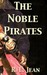 The Noble Pirates by R.L. Jean