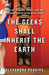 The Geeks Shall Inherit the Earth Popularity, Quirk Theory and Why Outsiders Thrive After High School by Alexandra Robbins