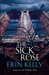 The Sick Rose by Erin Kelly