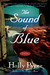 The Sound of Blue A Novel by Holly Payne