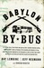 Babylon by Bus  Or, the true story of two friends who gave up their valuable franchise selling YANKEES SUCK T-shirts at Fenway to find meaning and adventure in Iraq, where theybecame employed by the Occupation in jobs for which they lacked qualificatio... by Ray LeMoine