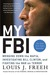My FBI  Bringing Down the Mafia, Investigating Bill Clinton, and Fighting the War on Terror by Louis J. Freeh