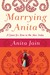Marrying Anita A Quest for Love in the New India by Anita Jain