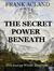 The Secret Power Beneath by Frank Acland