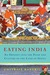 Eating India An Odyssey into the Food and Culture of the Land of Spices by Chitrita Banerji