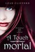 A Touch Mortal (A Touch Trilogy, #1) by Leah Clifford