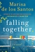 Falling Together  A Novel by Marisa de los Santos