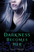 Darkness Becomes Her (Gods & Monsters, #1) by Kelly Keaton