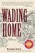 Wading Home A Novel of New Orleans by Rosalyn Story
