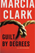 Guilt by Degrees  A Novel by Marcia Clark