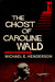 The Ghost of Caroline Wald; A Ghost Story and Horror Novel by Michael E. Henderson