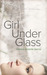 Girl Under Glass by Monica Enderle Pierce