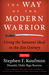 The Way of the Modern Warrior Living the Samurai Ideal in the 21st Century by Stephen F. Kaufman