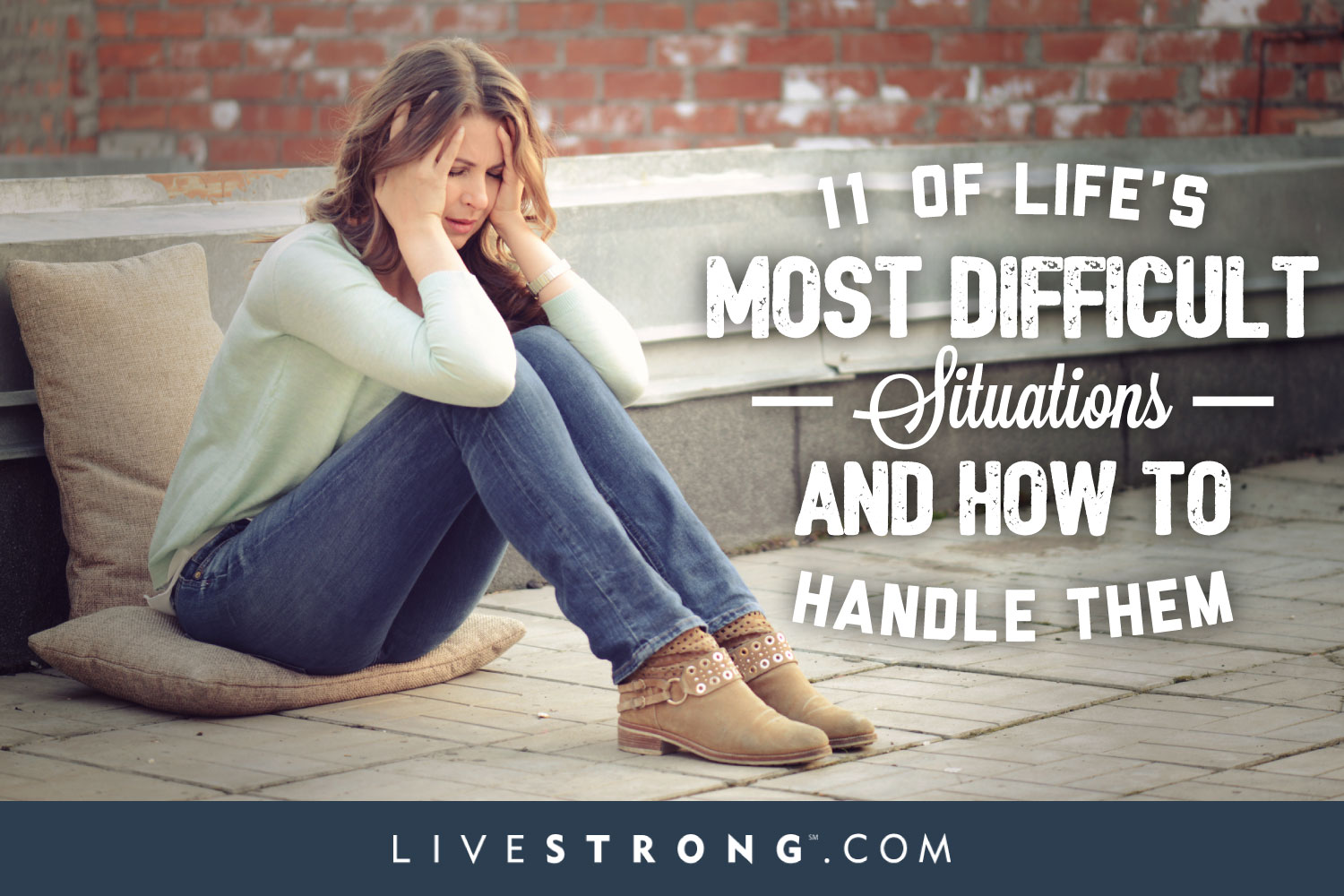 11 of life s most difficult situations and how to handle them 11 of life s most difficult situations and how to handle them livestrong com