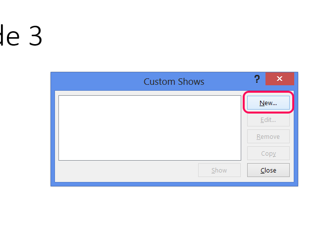 Create a new custom show.