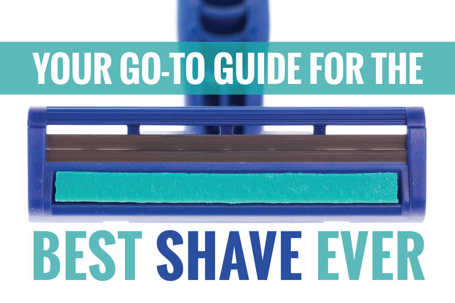 Your Goto Guide For The Best Shave Ever