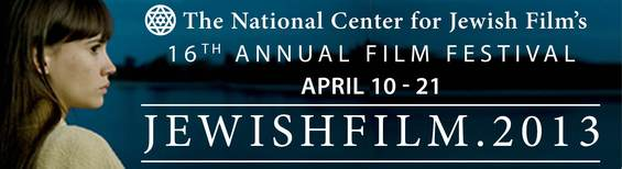 APRIL 10-21 Jewishfilm.2013 The National Center for Jewish Film's 16th Annual Film Festival