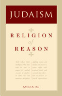 "Religion and Reason: Do They Mix? A Heretic's Review of ""Judaism: Religion of Reason"" by Rabbi Moshe Ben-Chaim"