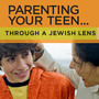 Parenting Your Teen Through a Jewish Lens